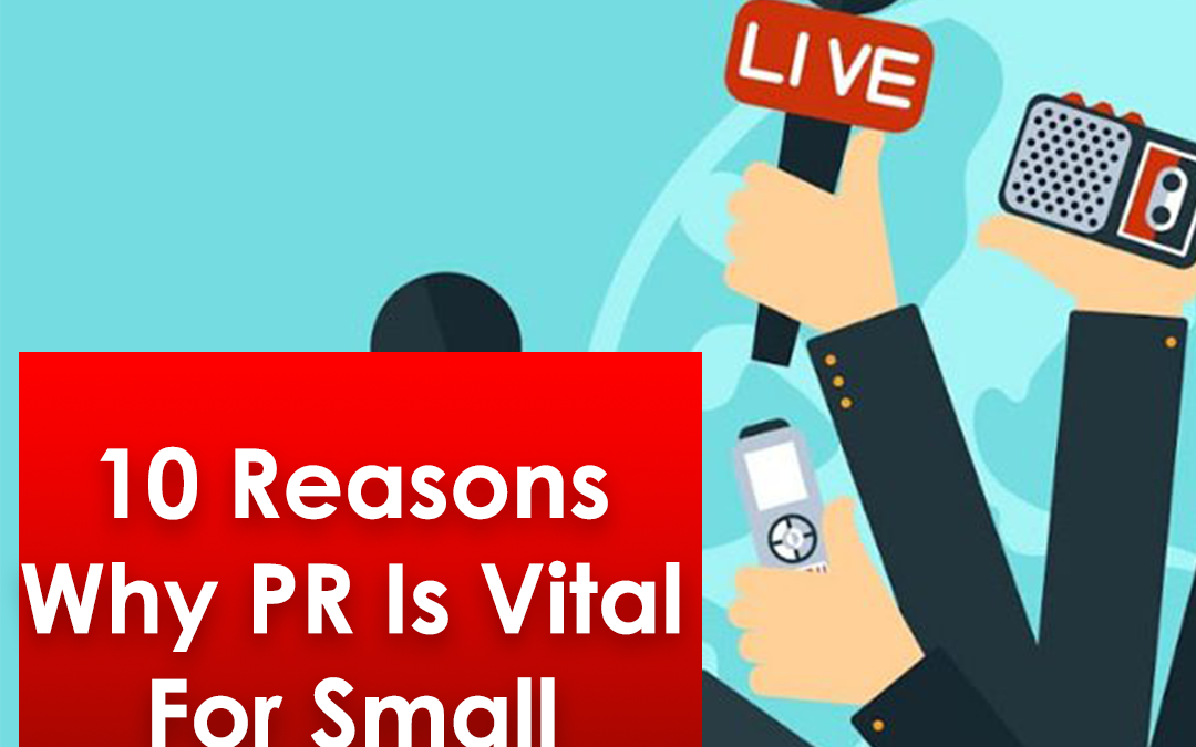 10 Reasons Why PR Is Vital For Small Businesses